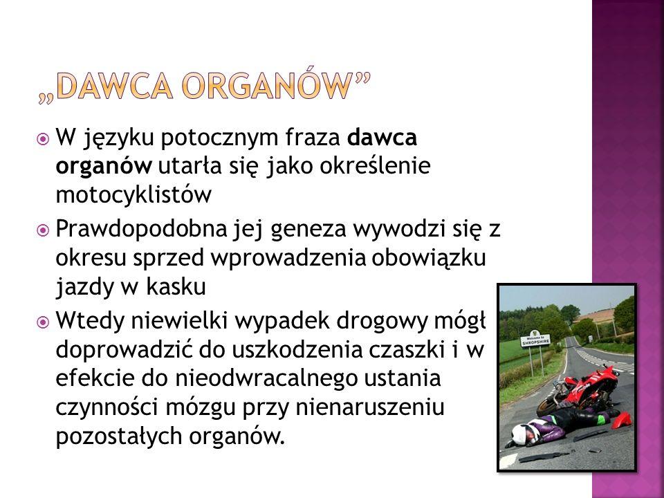 """""""DAWCA ORGANÓW W języku potocznym fraza dawca organów utarła się jako określenie motocyklistów."""