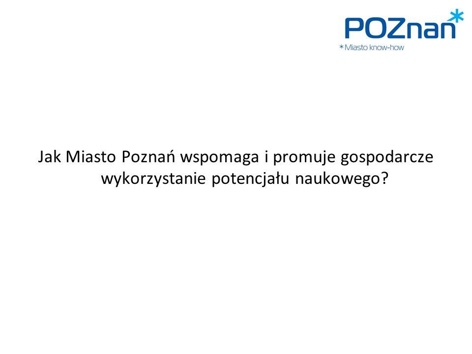 Jak Miasto Poznań wspomaga i promuje gospodarcze wykorzystanie potencjału naukowego
