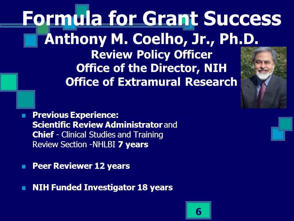 Formula for Grant Success Anthony M. Coelho, Jr. , Ph. D