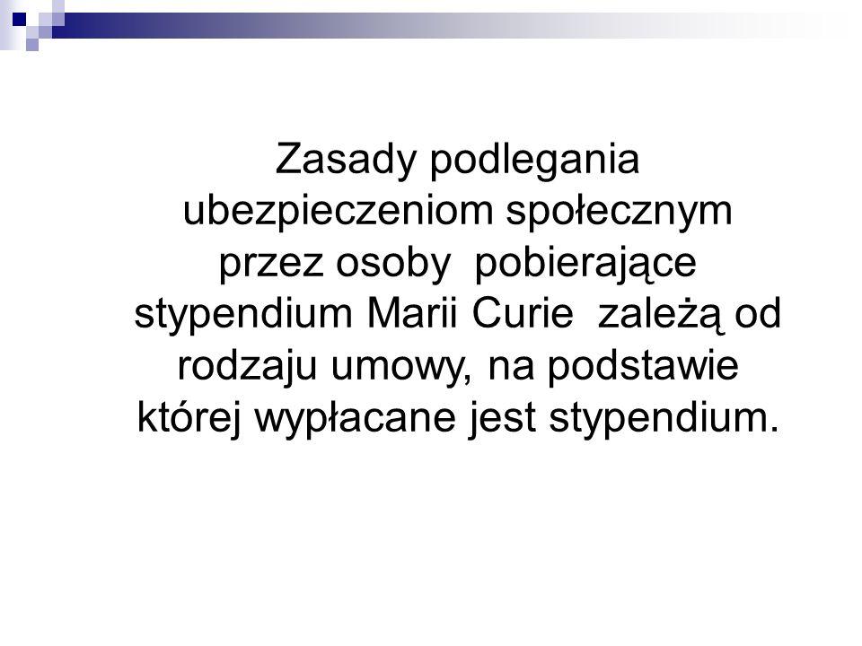 Zasady podlegania ubezpieczeniom społecznym przez osoby pobierające stypendium Marii Curie zależą od rodzaju umowy, na podstawie której wypłacane jest stypendium.
