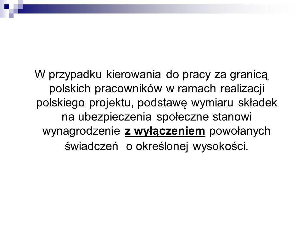 W przypadku kierowania do pracy za granicą polskich pracowników w ramach realizacji polskiego projektu, podstawę wymiaru składek na ubezpieczenia społeczne stanowi wynagrodzenie z wyłączeniem powołanych świadczeń o określonej wysokości.