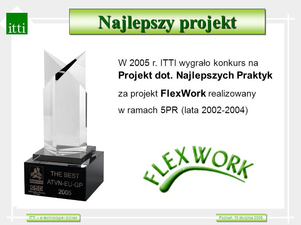 Najlepszy projekt W 2005 r. ITTI wygrało konkurs na Projekt dot. Najlepszych Praktyk. za projekt FlexWork realizowany.