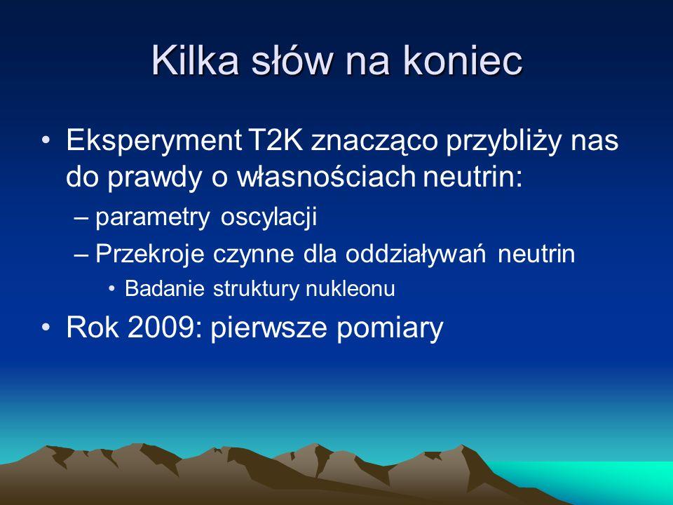 Kilka słów na koniec Eksperyment T2K znacząco przybliży nas do prawdy o własnościach neutrin: parametry oscylacji.
