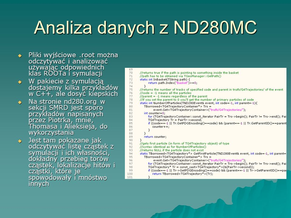 Analiza danych z ND280MC Pliki wyjściowe .root można odczytywać i analizować używając odpowiednich klas ROOTa i symulacji.