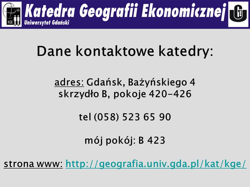 Dane kontaktowe katedry: adres: Gdańsk, Bażyńskiego 4 skrzydło B, pokoje 420-426 tel (058) 523 65 90 mój pokój: B 423 strona www: http://geografia.univ.gda.pl/kat/kge/