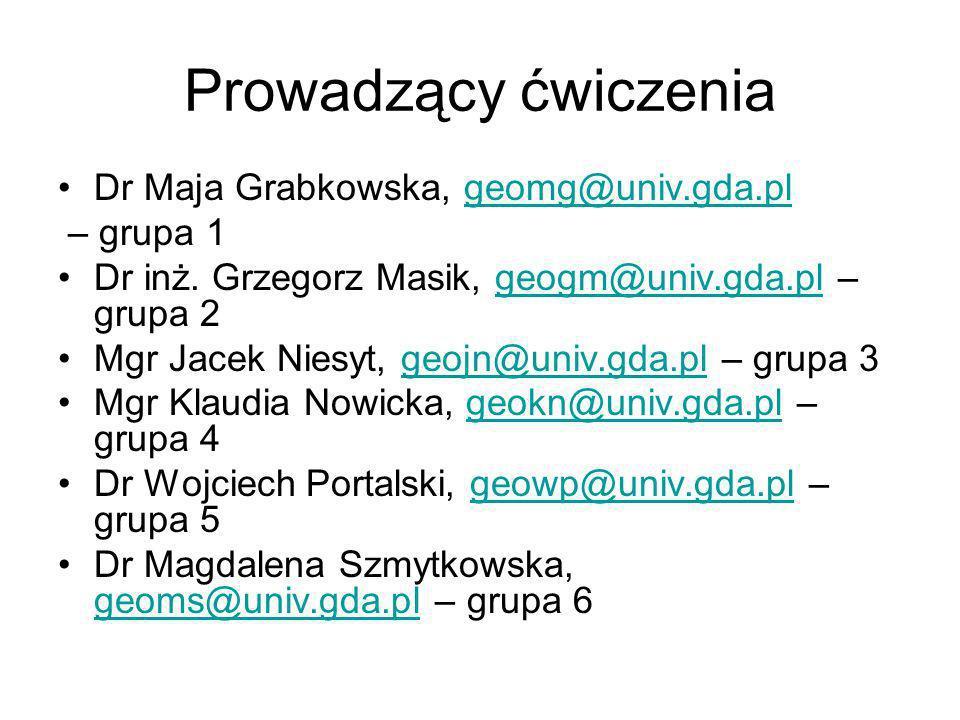 Prowadzący ćwiczenia Dr Maja Grabkowska, geomg@univ.gda.pl – grupa 1