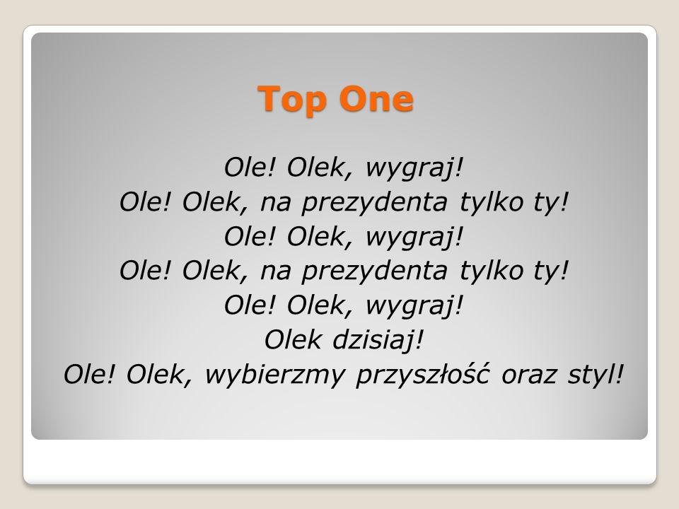 Top OneOle.Olek, wygraj. Ole. Olek, na prezydenta tylko ty.