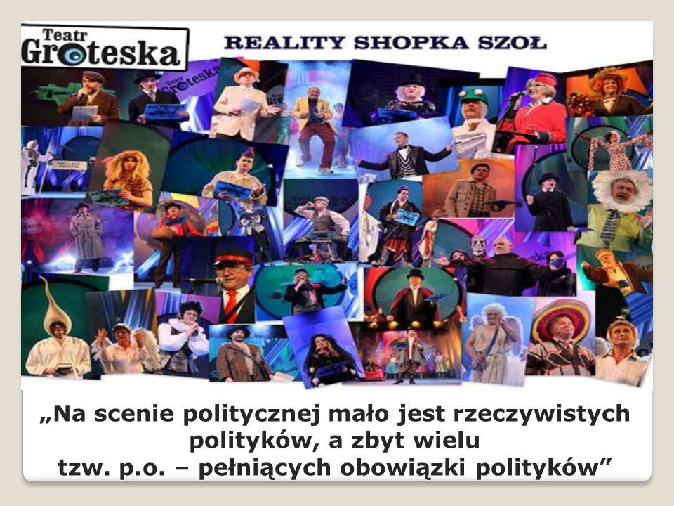 """""""Na scenie politycznej mało jest rzeczywistych polityków, a zbyt wielu tzw. p.o. – pełniących obowiązki polityków"""