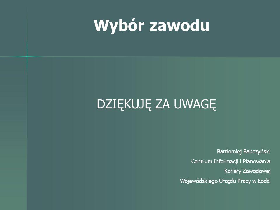 Wybór zawodu DZIĘKUJĘ ZA UWAGĘ Bartłomiej Babczyński
