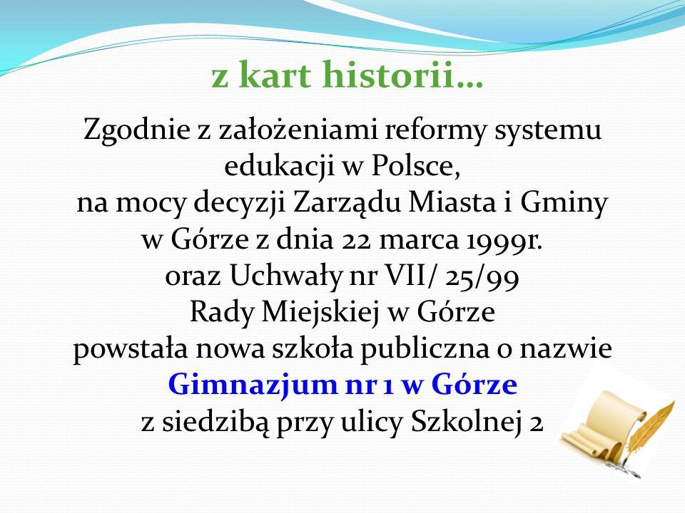 z kart historii… Zgodnie z założeniami reformy systemu edukacji w Polsce, na mocy decyzji Zarządu Miasta i Gminy.