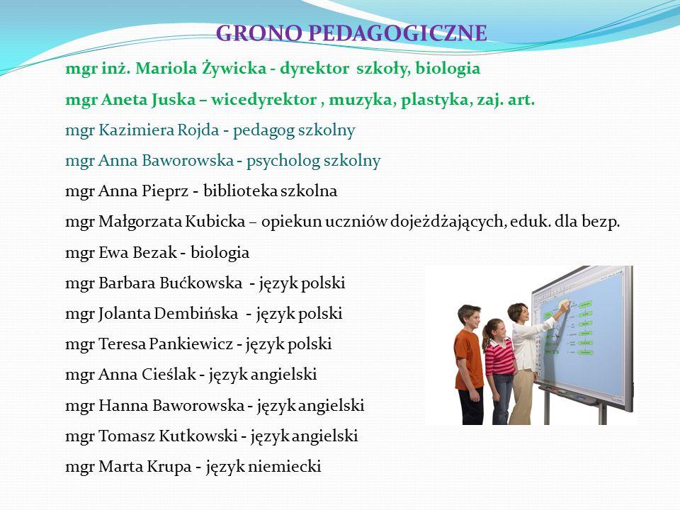GRONO PEDAGOGICZNE mgr inż. Mariola Żywicka - dyrektor szkoły, biologia. mgr Aneta Juska – wicedyrektor , muzyka, plastyka, zaj. art.