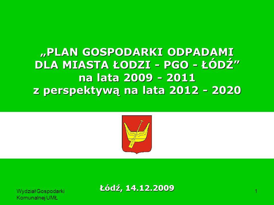 """""""PLAN GOSPODARKI ODPADAMI DLA MIASTA ŁODZI - PGO - ŁÓDŹ na lata 2009 - 2011 z perspektywą na lata 2012 - 2020"""