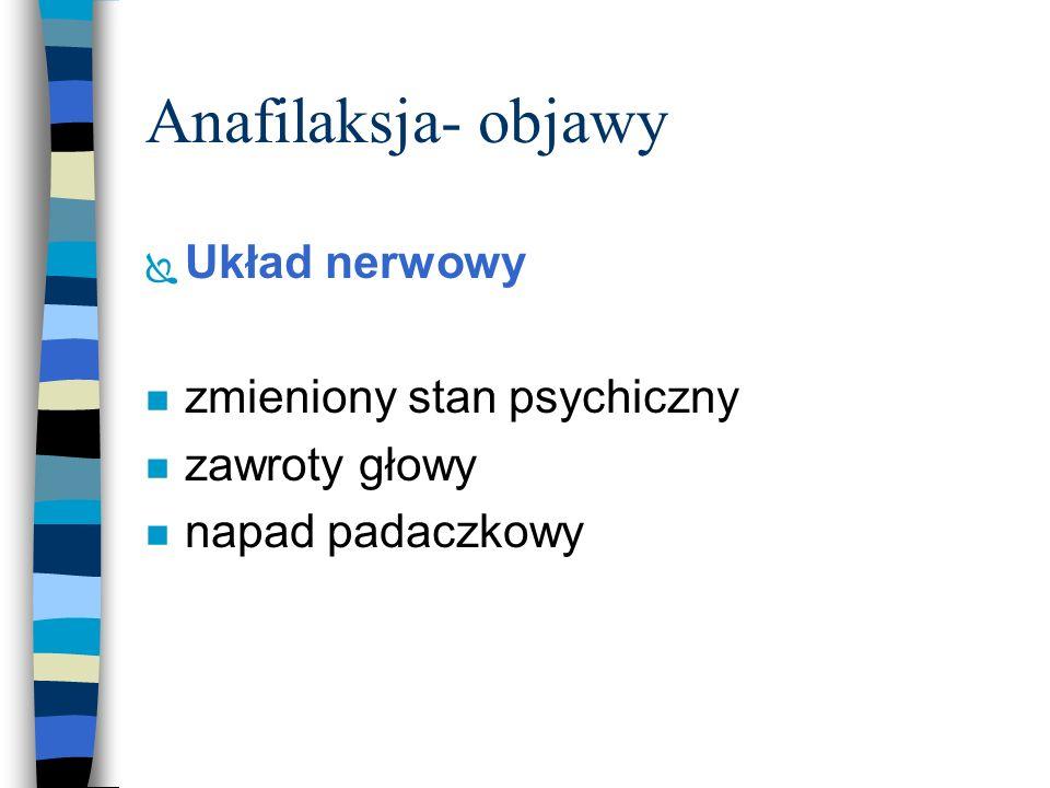 Anafilaksja- objawy Układ nerwowy zmieniony stan psychiczny