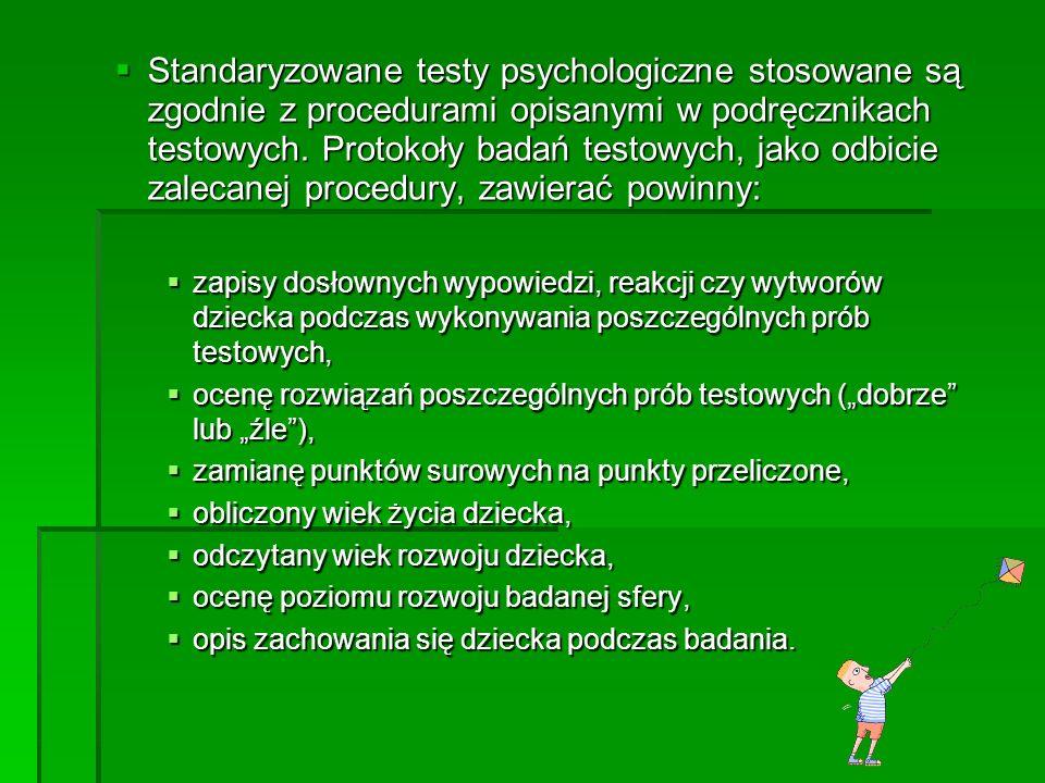 Standaryzowane testy psychologiczne stosowane są zgodnie z procedurami opisanymi w podręcznikach testowych. Protokoły badań testowych, jako odbicie zalecanej procedury, zawierać powinny:
