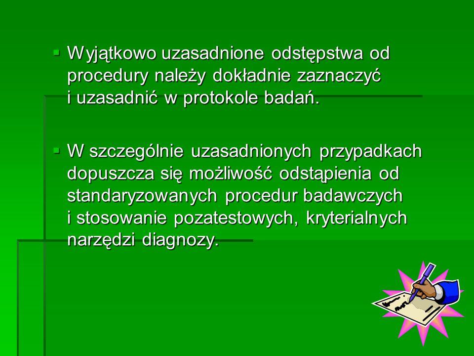 Wyjątkowo uzasadnione odstępstwa od procedury należy dokładnie zaznaczyć i uzasadnić w protokole badań.