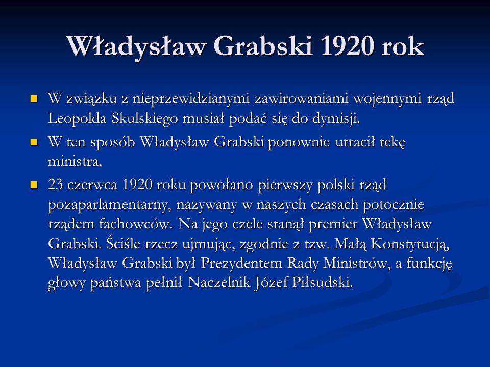 Władysław Grabski 1920 rokW związku z nieprzewidzianymi zawirowaniami wojennymi rząd Leopolda Skulskiego musiał podać się do dymisji.
