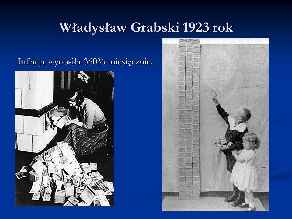 Władysław Grabski 1923 rok Inflacja wynosiła 360% miesięcznie.