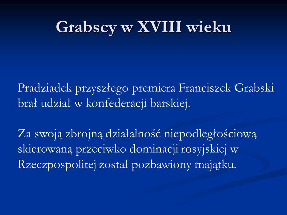 Grabscy w XVIII wiekuPradziadek przyszłego premiera Franciszek Grabski brał udział w konfederacji barskiej.