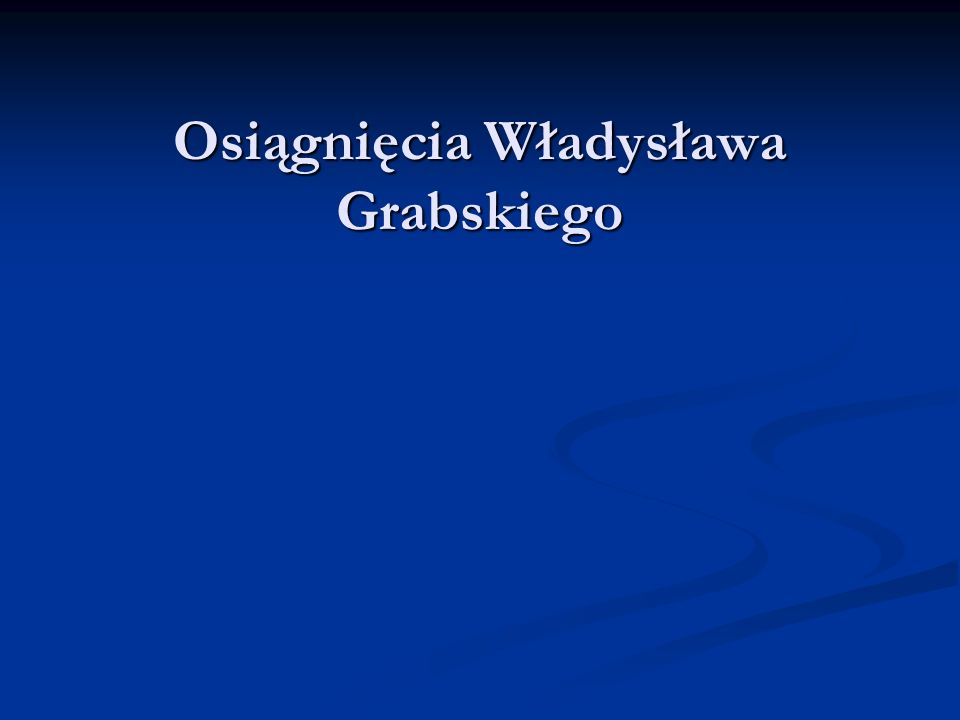 Osiągnięcia Władysława Grabskiego