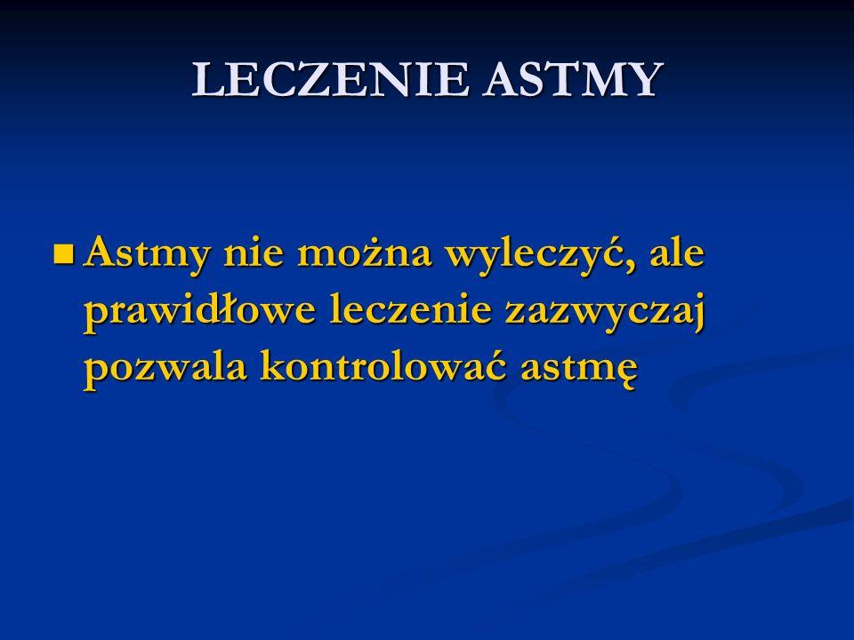 LECZENIE ASTMY Astmy nie można wyleczyć, ale prawidłowe leczenie zazwyczaj pozwala kontrolować astmę.