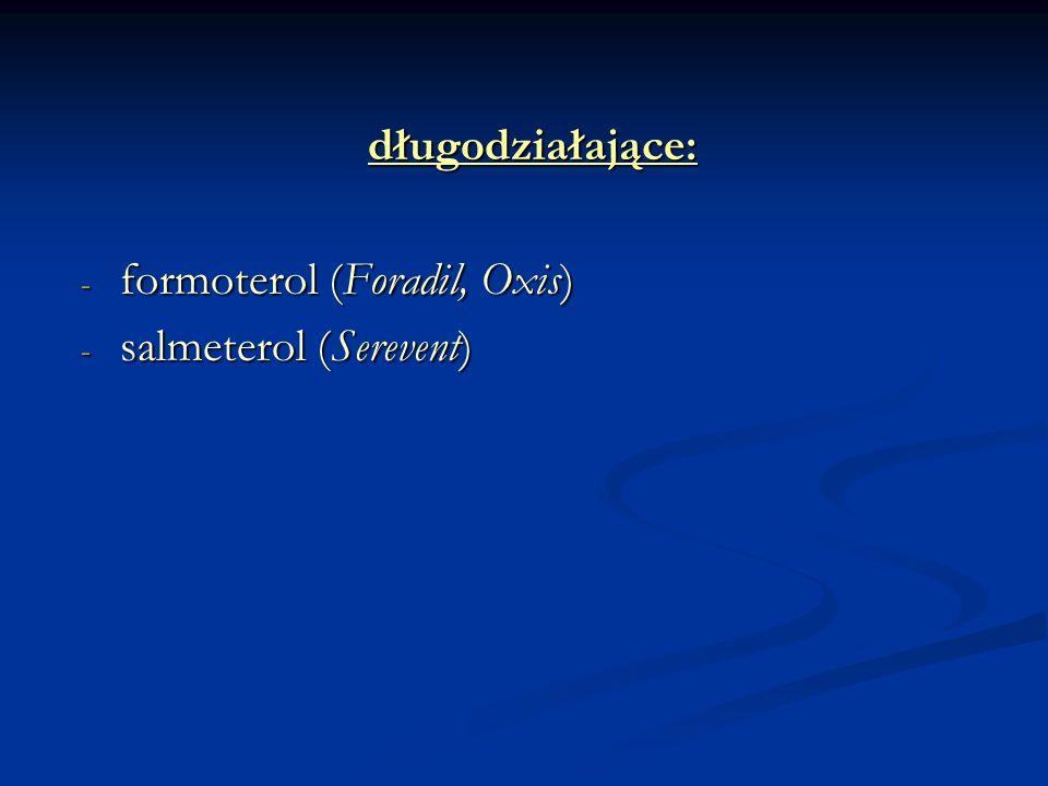 długodziałające: formoterol (Foradil, Oxis) salmeterol (Serevent)