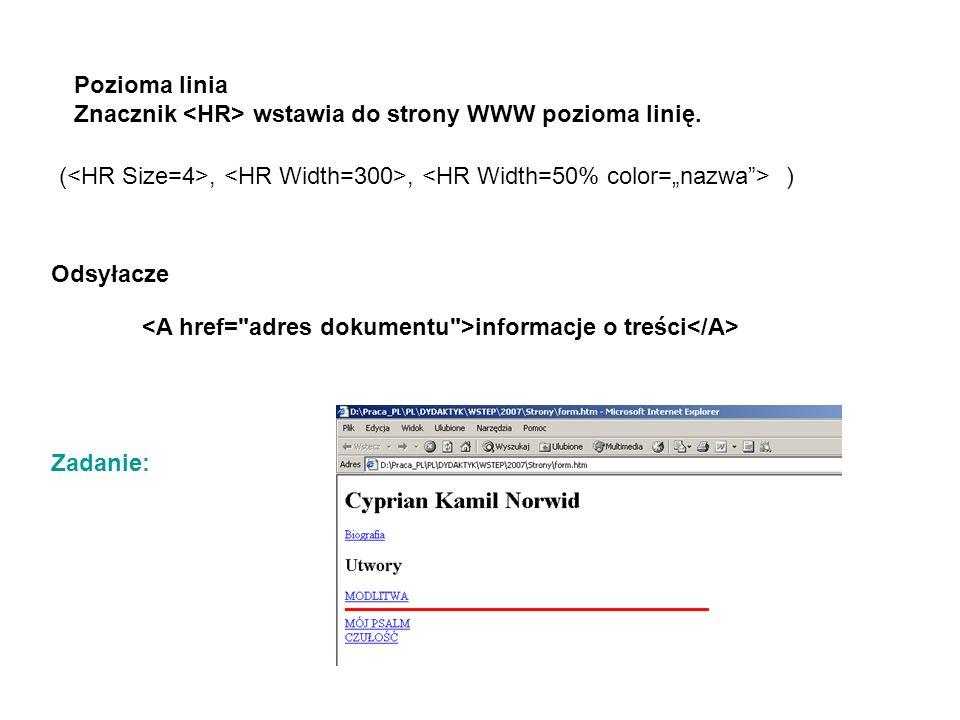 """Pozioma linia Znacznik <HR> wstawia do strony WWW pozioma linię. (<HR Size=4>, <HR Width=300>, <HR Width=50% color=""""nazwa > )"""