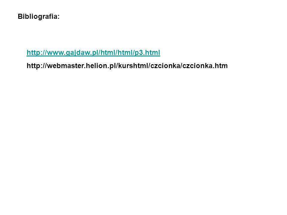 Bibliografia: http://www.gajdaw.pl/html/html/p3.html.