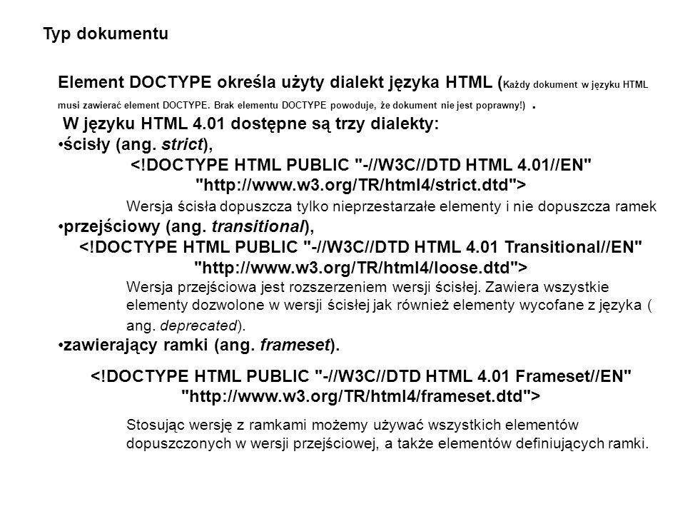 W języku HTML 4.01 dostępne są trzy dialekty: ścisły (ang. strict),