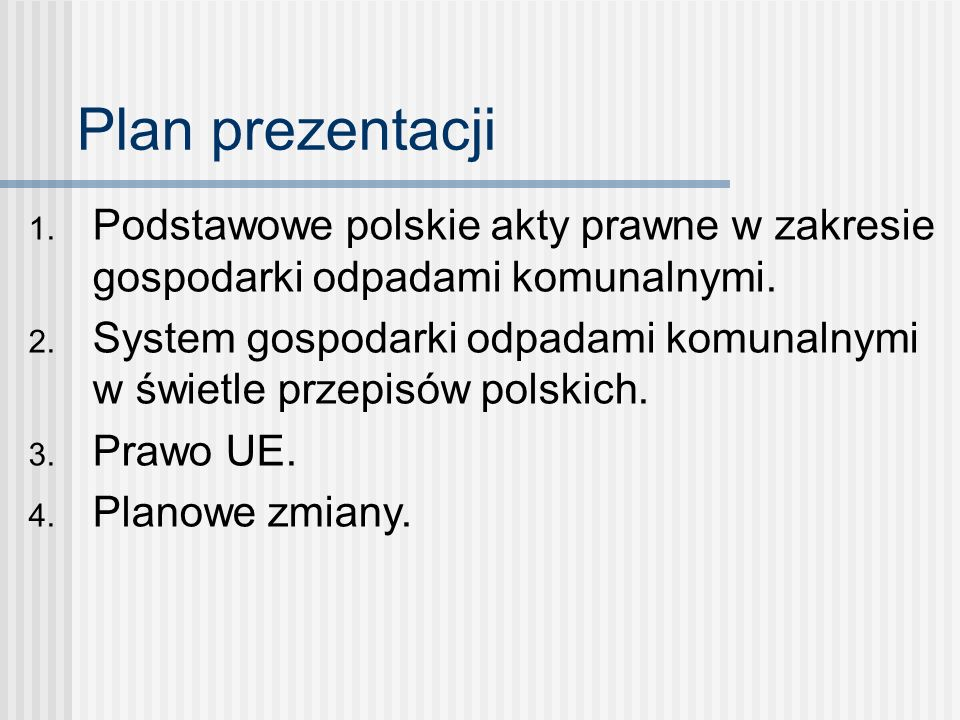 Plan prezentacji Podstawowe polskie akty prawne w zakresie gospodarki odpadami komunalnymi.