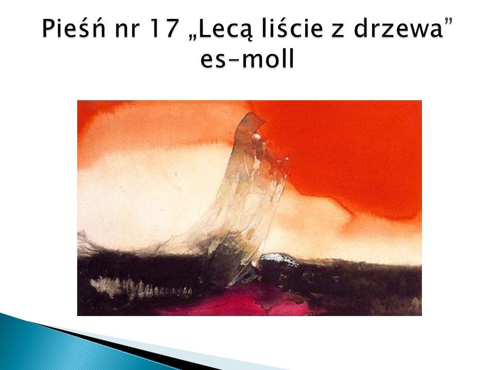 """Pieśń nr 17 """"Lecą liście z drzewa es–moll"""
