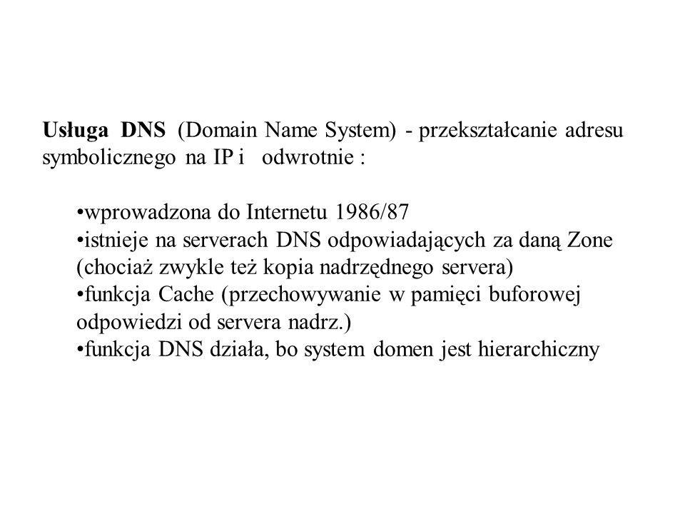 Usługa DNS (Domain Name System) - przekształcanie adresu symbolicznego na IP i odwrotnie :