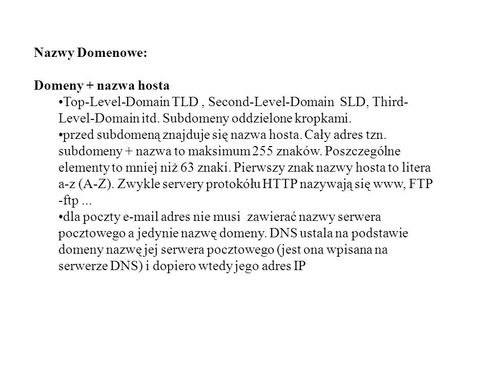 Nazwy Domenowe:Domeny + nazwa hosta. Top-Level-Domain TLD , Second-Level-Domain SLD, Third-Level-Domain itd. Subdomeny oddzielone kropkami.