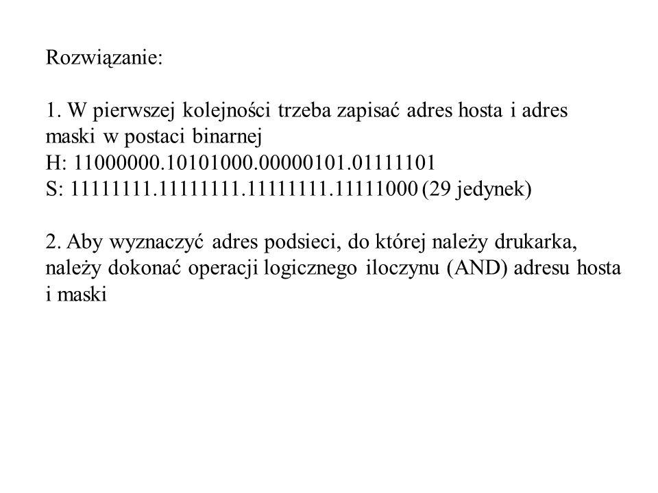 Rozwiązanie:1. W pierwszej kolejności trzeba zapisać adres hosta i adres maski w postaci binarnej. H: 11000000.10101000.00000101.01111101.