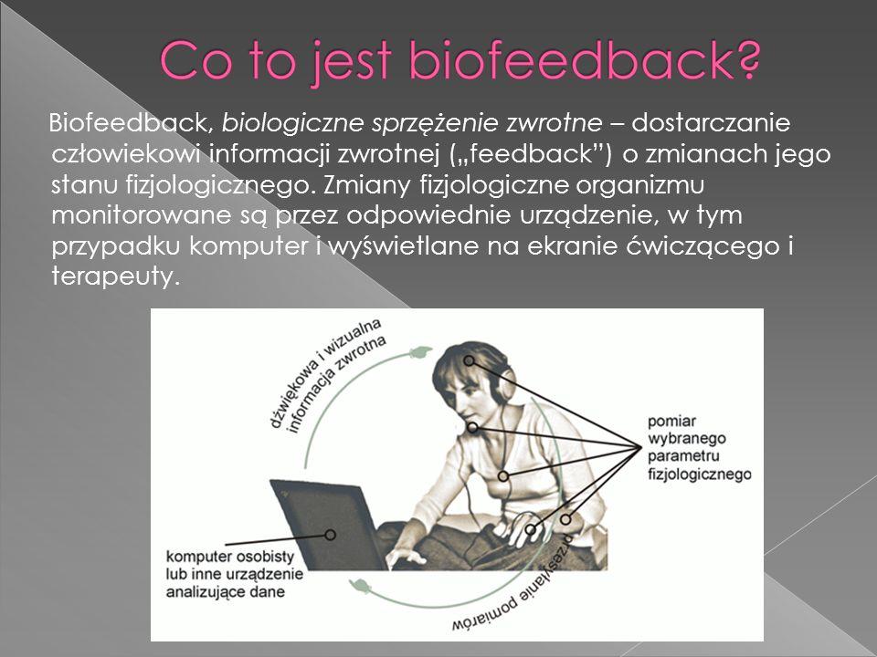 """Biofeedback, biologiczne sprzężenie zwrotne – dostarczanie człowiekowi informacji zwrotnej (""""feedback ) o zmianach jego stanu fizjologicznego."""