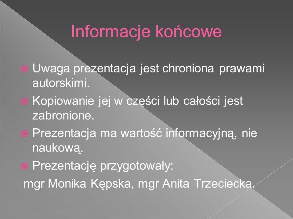 Informacje końcowe Uwaga prezentacja jest chroniona prawami autorskimi. Kopiowanie jej w części lub całości jest zabronione.