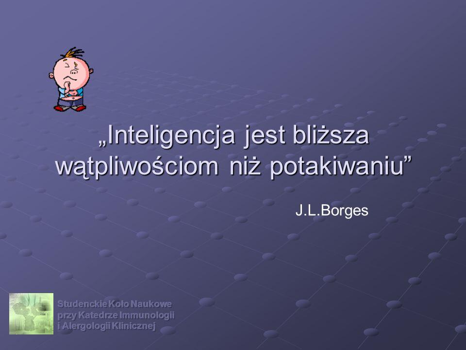 """""""Inteligencja jest bliższa wątpliwościom niż potakiwaniu"""
