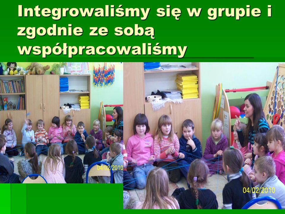 Integrowaliśmy się w grupie i zgodnie ze sobą współpracowaliśmy