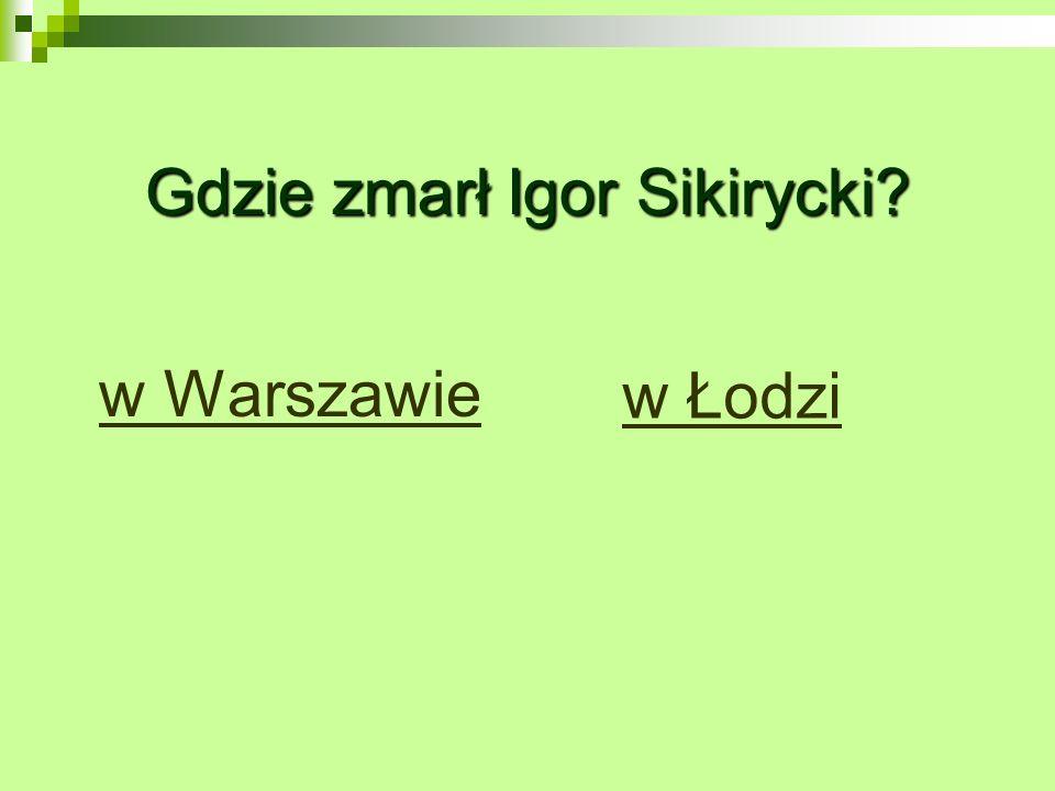 Gdzie zmarł Igor Sikirycki