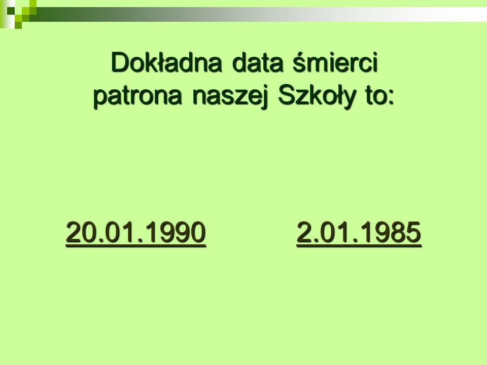 Dokładna data śmierci patrona naszej Szkoły to: