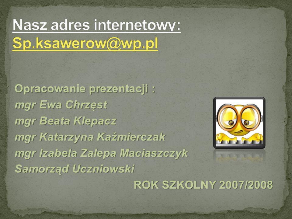 Nasz adres internetowy: Sp.ksawerow@wp.pl
