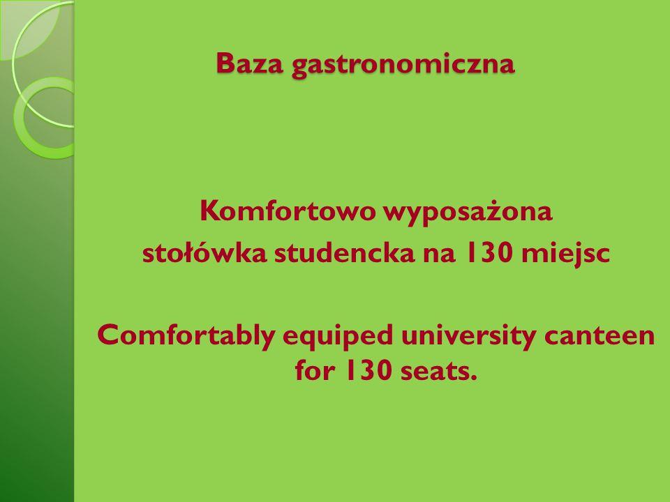 Baza gastronomiczna Komfortowo wyposażona stołówka studencka na 130 miejsc Comfortably equiped university canteen for 130 seats.
