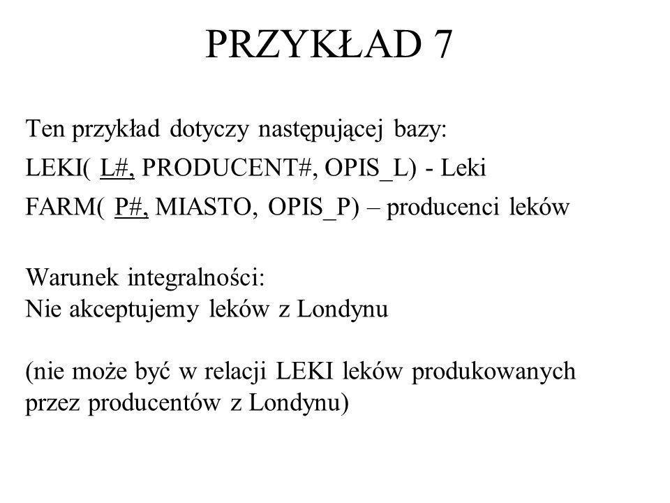 PRZYKŁAD 7 Ten przykład dotyczy następującej bazy: