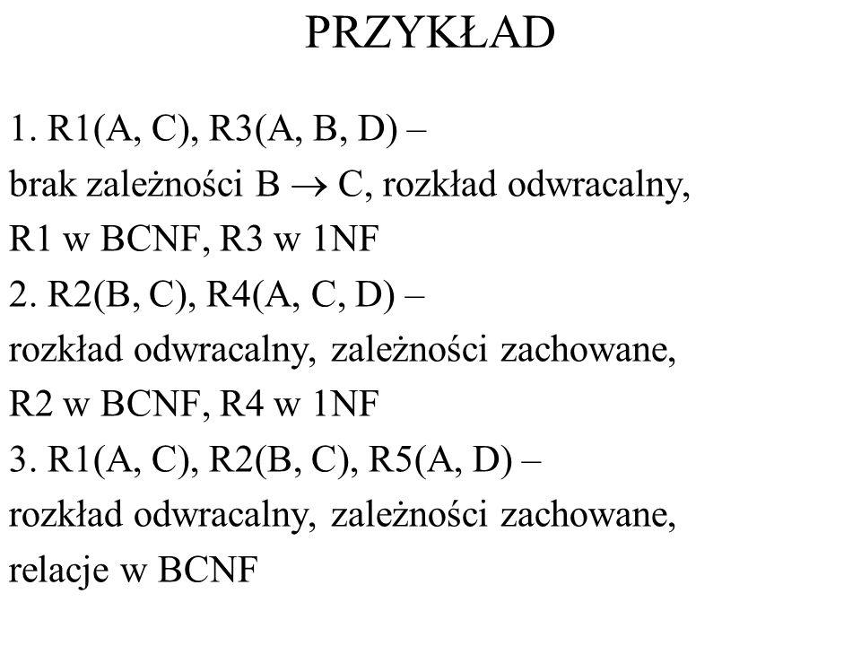 PRZYKŁAD 1. R1(A, C), R3(A, B, D) –