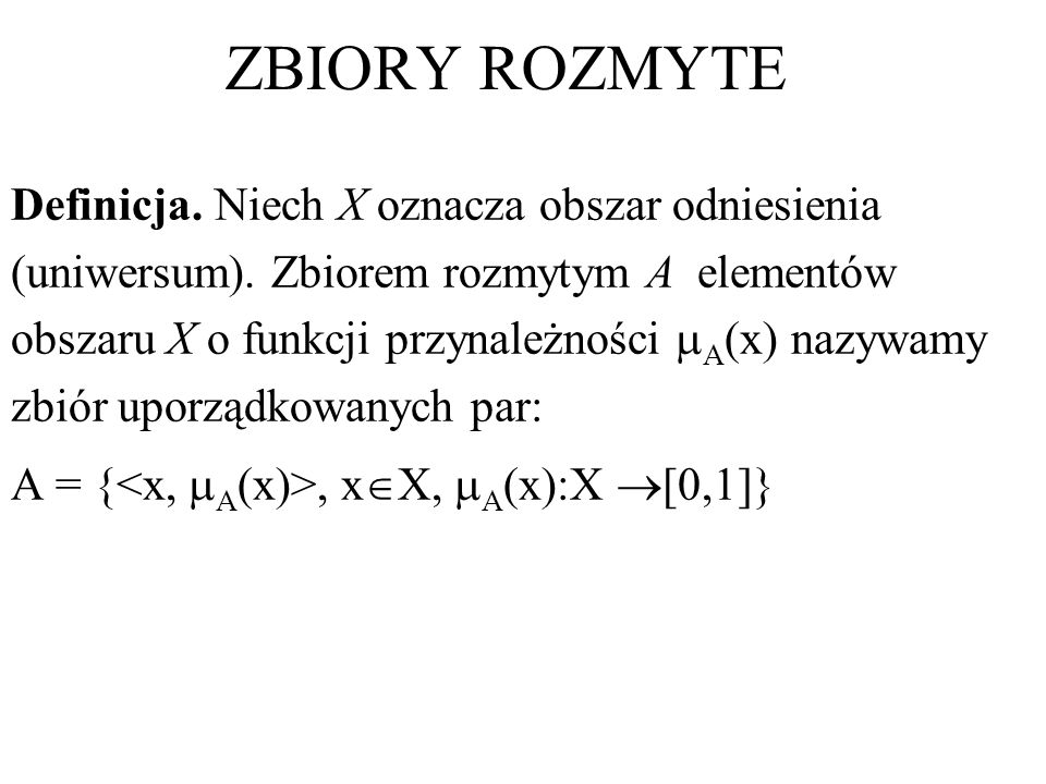ZBIORY ROZMYTE Definicja. Niech X oznacza obszar odniesienia