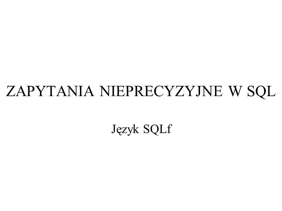 ZAPYTANIA NIEPRECYZYJNE W SQL