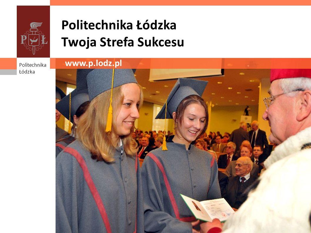 Politechnika Łódzka Twoja Strefa Sukcesu www.p.lodz.pl Politechnika