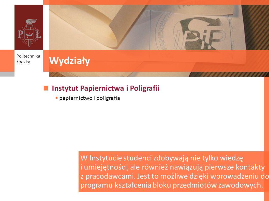 Wydziały Wydziały Instytut Papiernictwa i Poligrafii
