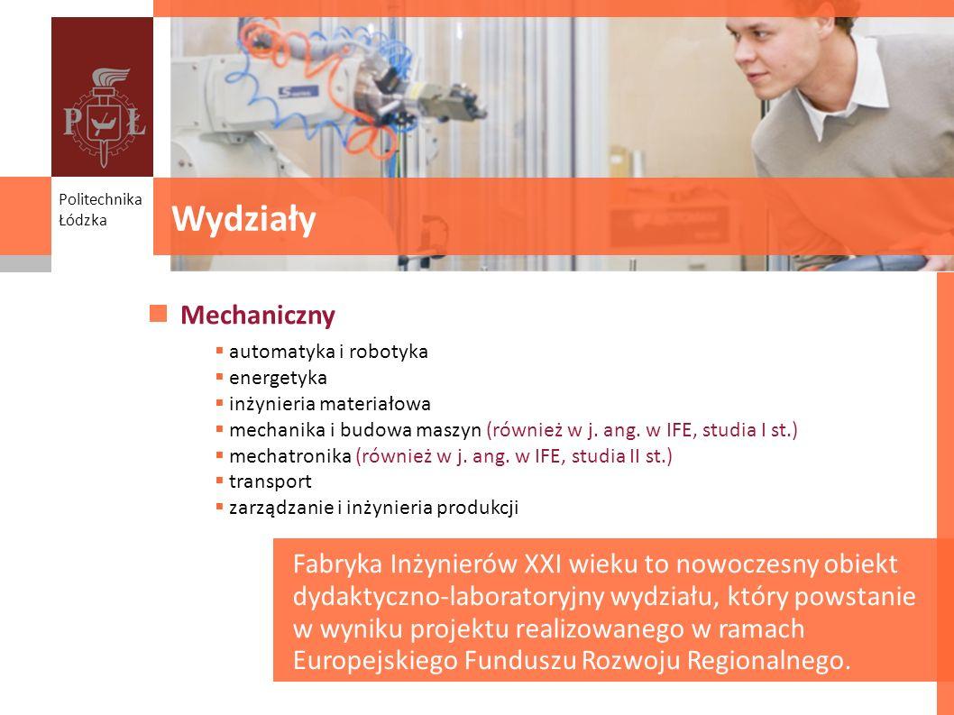 Politechnika Łódzka. Wydziały. Mechaniczny. automatyka i robotyka. energetyka. inżynieria materiałowa.