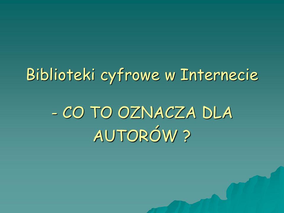 Biblioteki cyfrowe w Internecie - CO TO OZNACZA DLA AUTORÓW