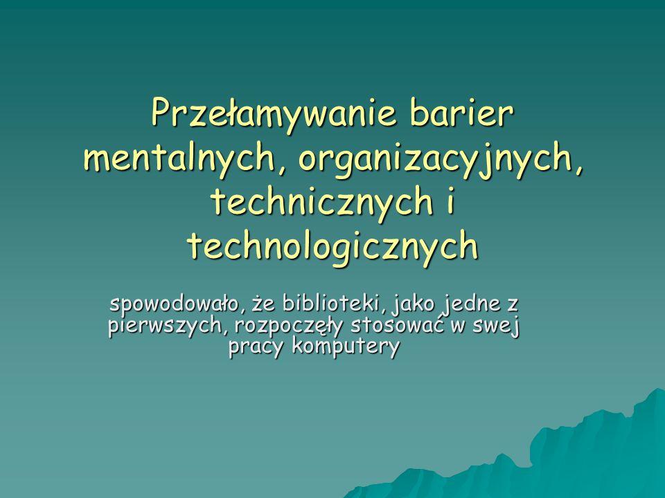 Przełamywanie barier mentalnych, organizacyjnych, technicznych i technologicznych